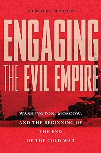 9781501751691-1501751697-Engaging the Evil Empire: Washington, Moscow, and the Beginning of the End of the Cold War