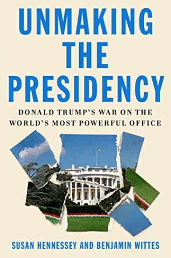 9780374175368-0374175365-Unmaking the Presidency: Donald Trump's War on the World's Most Powerful Office