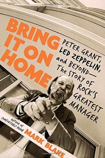 9780306902833-0306902834-Bring It On Home: Peter Grant, Led Zeppelin, and Beyond -- The Story of Rock's Greatest Manager