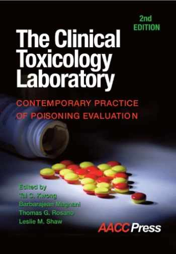 9781594251542-1594251541-The Clinical Toxicology Laboratory: Contemporary Practice of Poisoning Evaluation, 2nd Edition
