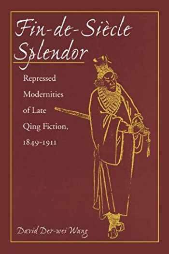 9780804728454-0804728453-Fin-de-Siecle Splendor: Repressed Modernities of Late Qing Fiction, 1849-1911
