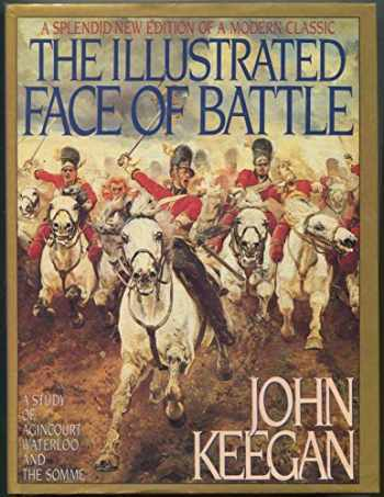 9780670827039-0670827037-The Illustrated Face of Battle: A Study of Agincourt, Waterloo and the Somme
