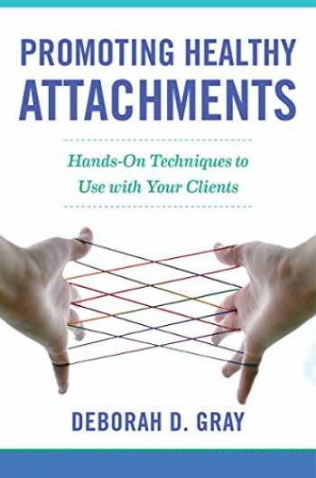 9780393712599-0393712591-Promoting Healthy Attachments: Hands-on Techniques to Use with Your Clients