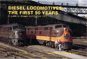 9780890242582-0890242585-Diesel Locomotives: The First 50 Years: A Guide to Diesels Built Before 1972 (Railroad Reference)
