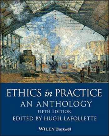 9781119358862-1119358868-Ethics in Practice: An Anthology (Blackwell Philosophy Anthologies)
