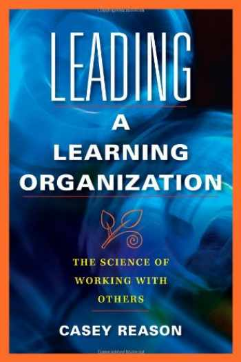 9781934009574-1934009571-Leading a Learning Organization: The Science of Working with Others