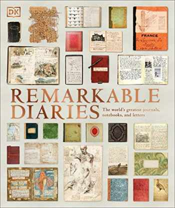 9780744020434-0744020433-Remarkable Diaries: The World's Greatest Diaries, Journals, Notebooks, & Letters