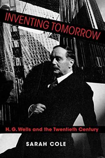 9780231193122-0231193122-Inventing Tomorrow: H. G. Wells and the Twentieth Century