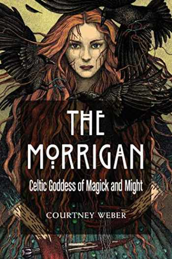 9781578636631-1578636639-The Morrigan: Celtic Goddess of Magick and Might