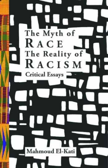 9780988288331-0988288338-The Myth of Race/The Reality of Racism: Critical Essays