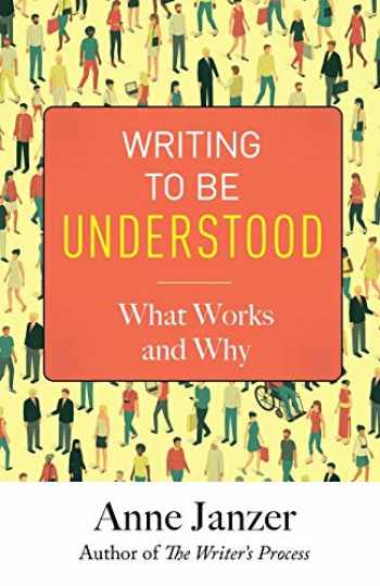 9780999624821-0999624822-Writing to Be Understood: What Works and Why