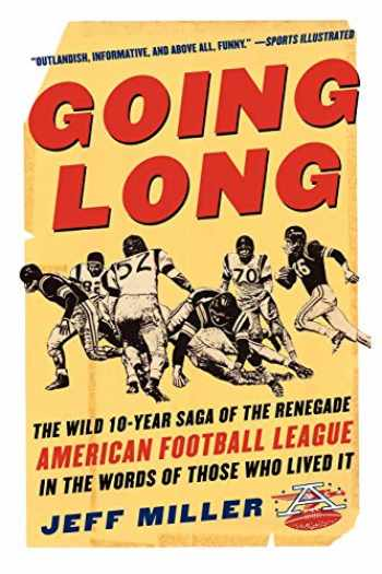 9780071441544-0071441549-Going Long : The Wild Ten Year Saga of the Renegade American Football League in the Words of Those Who Lived It (CLS.EDUCATION)
