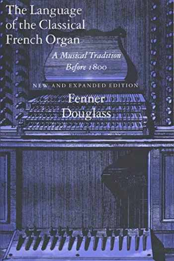 9780300064261-0300064268-The Language of the Classical French Organ: A Musical Tradition before 1800, New and Expanded edition