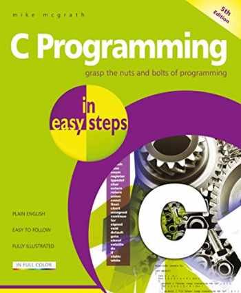 9781840788402-1840788402-C Programming in easy steps: Updated for the GNU Compiler version 6.3.0 and Windows 10