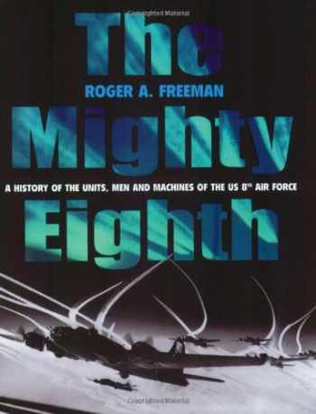 9781854095312-1854095315-The Mighty Eighth: A History of the Units, Men and Machines of the US 8th Air Force