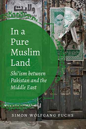 9781469649795-1469649799-In a Pure Muslim Land: Shi'ism between Pakistan and the Middle East (Islamic Civilization and Muslim Networks)