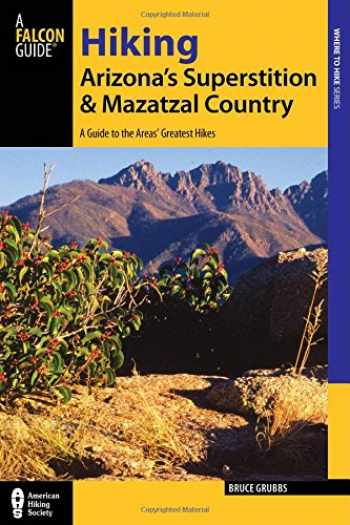 9781493001453-1493001450-Hiking Arizona's Superstition and Mazatzal Country: A Guide to the Areas' Greatest Hikes (Regional Hiking Series)