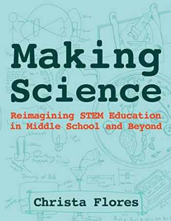 9780997554304-0997554304-Making Science: Reimagining STEM Education in Middle School and Beyond