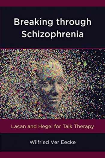 9781538118016-1538118017-Breaking through Schizophrenia: Lacan and Hegel for Talk Therapy (Volume 13) (New Imago, 13)