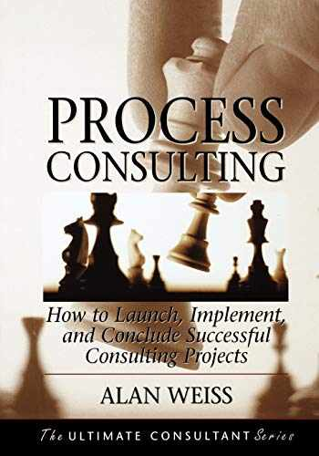 9781118426821-1118426827-Process Consulting: How to Launch, Implement, and Conclude Successful Consulting Projects