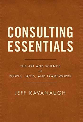 9781544510675-1544510675-Consulting Essentials: The Art and Science of People, Facts, and Frameworks