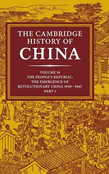 9780521243360-052124336X-The Cambridge History of China, Vol. 14: The People's Republic, Part 1: The Emergence of Revolutionary China, 1949-1965