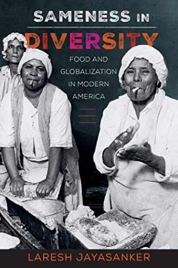 9780520343962-0520343964-Sameness in Diversity: Food and Globalization in Modern America (Volume 72) (California Studies in Food and Culture)