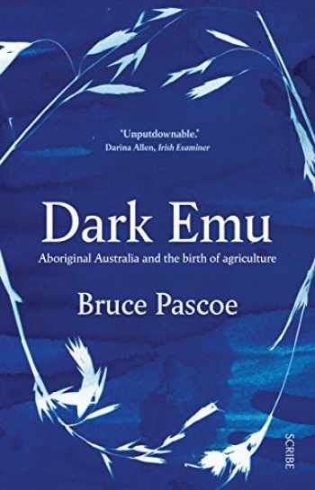 9781947534087-1947534084-Dark Emu: Aboriginal Australia and the birth of agriculture