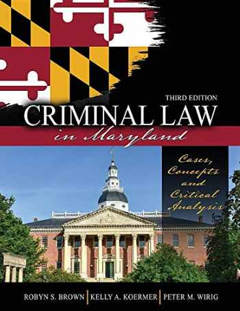 9781524977146-1524977144-Criminal Law in Maryland: Cases, Concepts and Critical Analysis