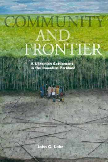 9780887557255-0887557252-Community and Frontier: A Ukrainian Settlement in the Canadian Parkland (Studies in Immigration and Culture)