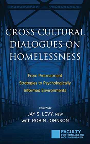 9781615993673-1615993673-Cross-Cultural Dialogues on Homelessness: From Pretreatment Strategies to Psychologically Informed Environments