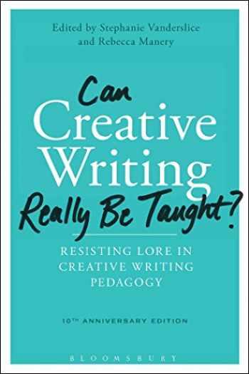9781474285049-147428504X-Can Creative Writing Really Be Taught?: Resisting Lore in Creative Writing Pedagogy (10th anniversary edition)