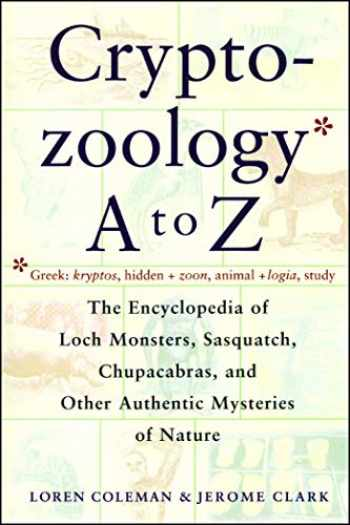 9780684856025-0684856026-Cryptozoology A To Z: The Encyclopedia of Loch Monsters, Sasquatch, Chupacabras, and Other Authentic Mysteries of Nature