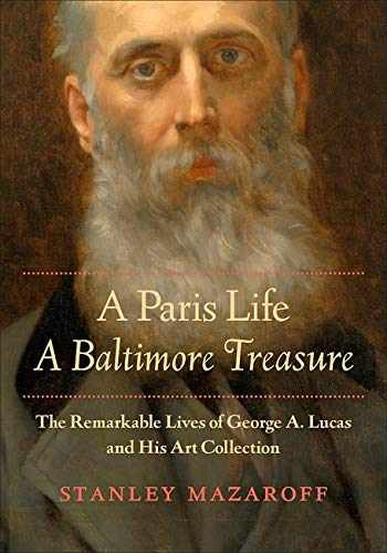 9781421424446-1421424444-A Paris Life, A Baltimore Treasure: The Remarkable Lives of George A. Lucas and His Art Collection