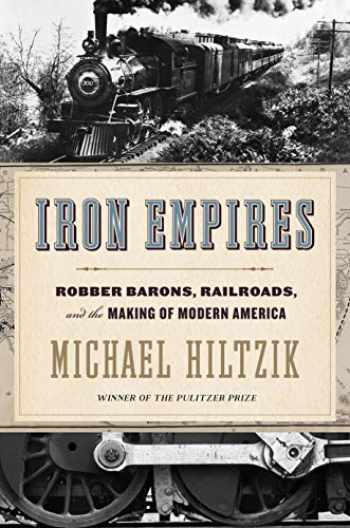 9780544770317-0544770315-Iron Empires: Robber Barons, Railroads, and the Making of Modern America