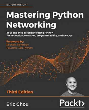 9781839214677-1839214678-Mastering Python Networking: Your one-stop solution to using Python for network automation, programmability, and DevOps, 3rd Edition