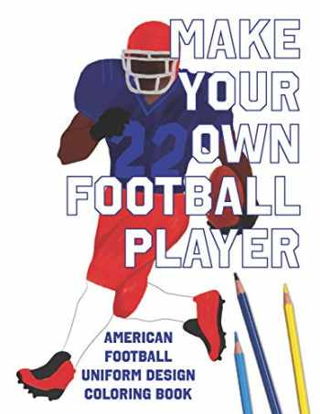 9781098692872-109869287X-Make Your Own Football Player: American Football Uniform Design Coloring Book