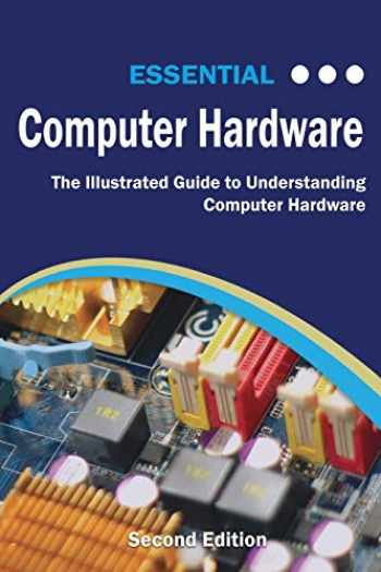 9781911174929-1911174924-Essential Computer Hardware Second Edition: The Illustrated Guide to Understanding Computer Hardware (Computer Essentials)
