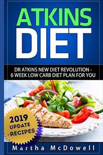9781508965558-1508965552-Atkins Diet: Dr. Atkins New Diet Revolution - 6 Week Low Carb Diet Plan for You (Atkins Diet Book, Low Carb Cookbook, Atkins Diet Cookbook, High Protein Cookbook, New Atkins Diet)