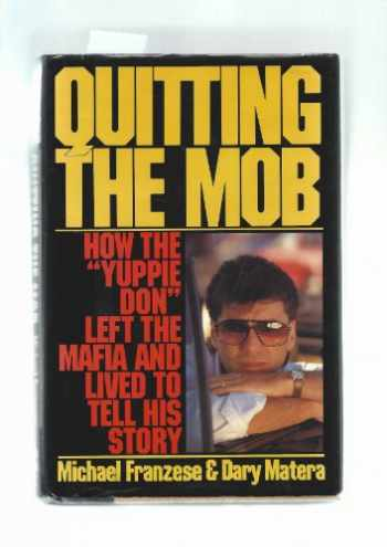 """9780060164935-006016493X-Quitting the Mob: How the """"Yuppie Don"""" Left the Mafia and Lived to Tell His Story"""
