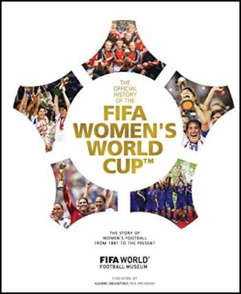 9781787393530-1787393534-FIFA Women's World Cup Official History: The story of women's football from 1881 to the present
