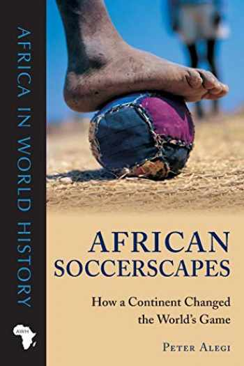 9780896802780-0896802787-African Soccerscapes: How a Continent Changed the World's Game (Africa in World History)