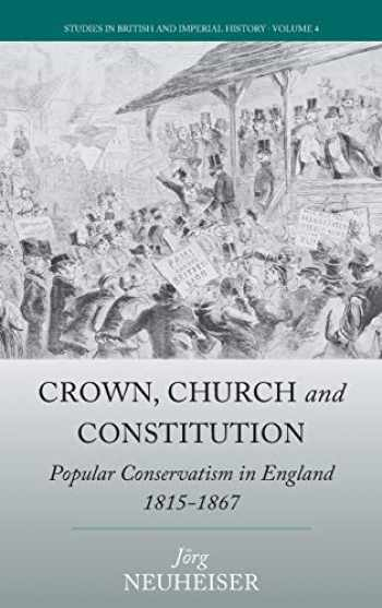 9781785331404-178533140X-Crown, Church and Constitution: Popular Conservatism in England, 1815-1867 (Studies in British and Imperial History, 4)