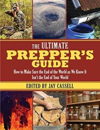 9781628737059-1628737050-The Ultimate Prepper's Guide: How to Make Sure the End of the World as We Know It Isn't the End of Your World