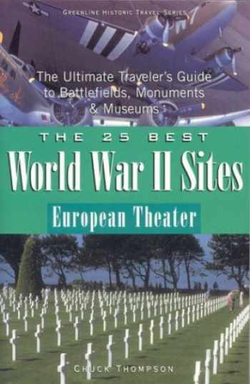 9780972915076-0972915079-The 25 Best World War II Sites, European Theater: The Ultimate Traveler's Guide to Battlefields, Monuments & Museums (25 Essential World War II ... Ultimate Traveler's Guide to Battlefield.)