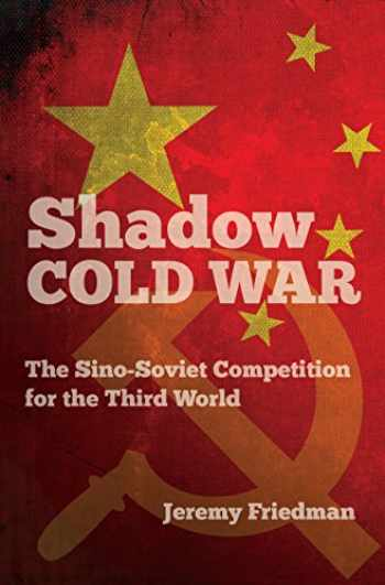 9781469645520-1469645521-Shadow Cold War: The Sino-Soviet Competition for the Third World (The New Cold War History)