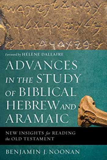 9780310596011-0310596017-Advances in the Study of Biblical Hebrew and Aramaic: New Insights for Reading the Old Testament