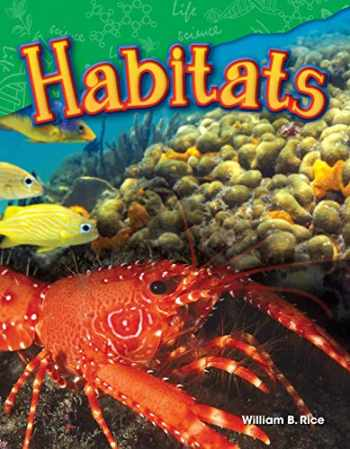 9781480746015-1480746010-Teacher Created Materials - Science Readers: Content and Literacy: Habitats - Grade 2 - Guided Reading Level J