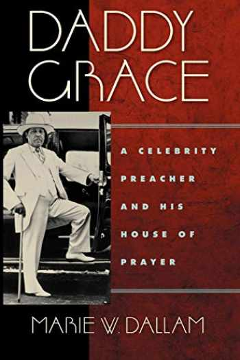 9780814720370-0814720374-Daddy Grace: A Celebrity Preacher and His House of Prayer (Religion, Race, and Ethnicity)