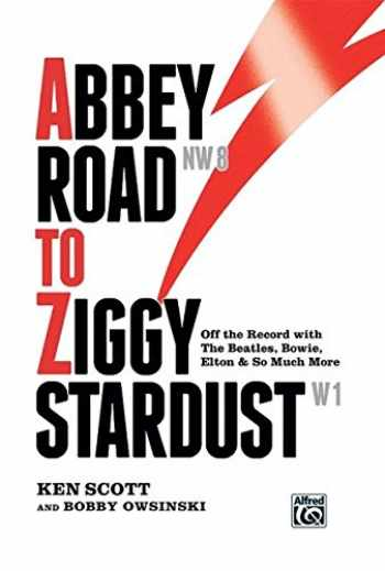 9780739078587-0739078585-Abbey Road to Ziggy Stardust: Off the Record with The Beatles, Bowie, Elton & So Much More, Hardcover Book